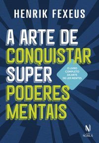 A ARTE DE CONQUISTAR SUPERPODERES MENTAIS - FEXEUS, HENRIK