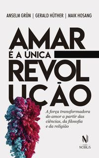 AMAR É A ÚNICA REVOLUÇÃO - GRÜN, ANSELM