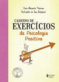 CADERNO DE EXERCÍCIOS DE PSICOLOGIA POSITIVA - THALMANN, YVES-ALEXANDRE