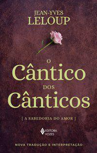 O CÂNTICO DOS CÂNTICOS - LELOUP, JEAN-YVES