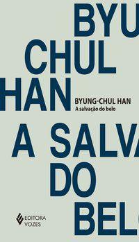 A SALVAÇÃO DO BELO - HAN, BYUNG-CHUL