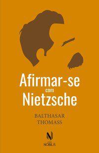 AFIRMAR-SE COM NIETZSCHE - THOMASS, BALTHASAR