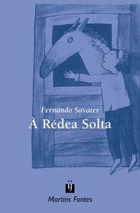 A RÉDEA SOLTA - SAVATER, FERNANDO