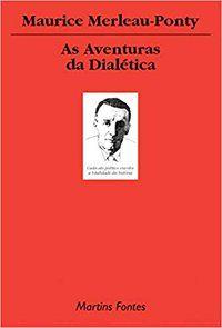 AS AVENTURAS DA DIALÉTICA - MERLEAU-PONTY, MAURICE