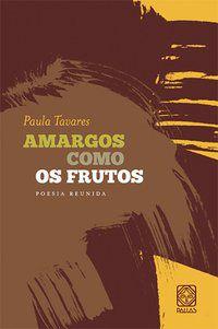 AMARGOS COMO OS FRUTOS - TAVARES, PAULA