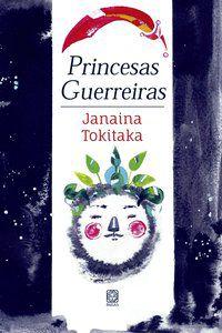 PRINCESAS GUERREIRAS - TOKITAKA, JANAINA