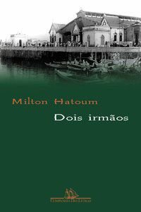 DOIS IRMÃOS - HATOUM, MILTON