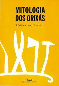 MITOLOGIA DOS ORIXÁS - PRANDI, REGINALDO