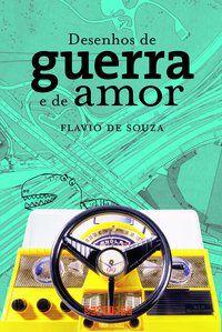 DESENHOS DE GUERRA E DE AMOR - SOUZA, FLAVIO DE