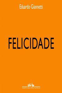 FELICIDADE - GIANNETTI, EDUARDO