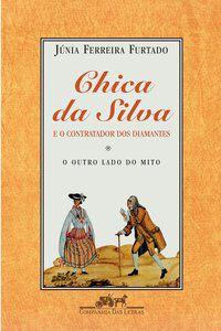 CHICA DA SILVA E O CONTRATADOR DOS DIAMANTES - FURTADO, JÚNIA FERREIRA