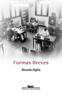 FORMAS BREVES - PIGLIA, RICARDO
