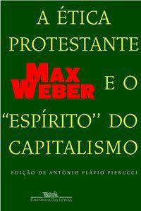 A ÉTICA PROTESTANTE E O   ESPÍRITO   DO CAPITALISMO - WEBER, MAX