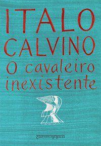 O CAVALEIRO INEXISTENTE - CALVINO, ITALO