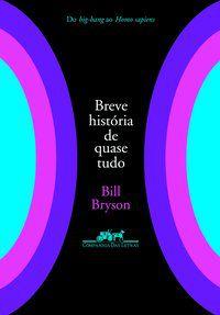 BREVE HISTÓRIA DE QUASE TUDO - BRYSON, BILL