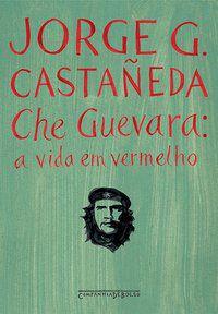 CHE GUEVARA - CASTAÑEDA, JORGE G.