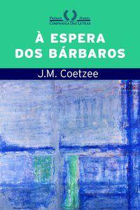 À ESPERA DOS BÁRBAROS - COETZEE, J. M.