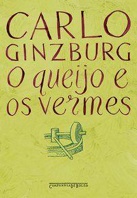 O QUEIJO E OS VERMES - GINZBURG, CARLO