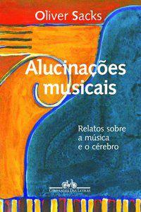 ALUCINAÇÕES MUSICAIS - SACKS, OLIVER