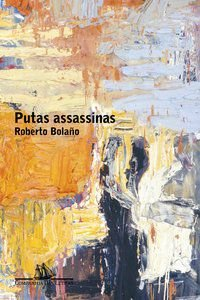 PUTAS ASSASSINAS - BOLAÑO, ROBERTO