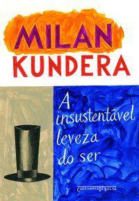 A INSUSTENTÁVEL LEVEZA DO SER - KUNDERA, MILAN