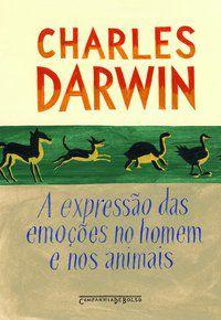 A EXPRESSÃO DAS EMOÇÕES NO HOMEM E NOS ANIMAIS - DARWIN, CHARLES