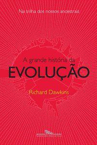 A GRANDE HISTÓRIA DA EVOLUÇÃO - DAWKINS, RICHARD