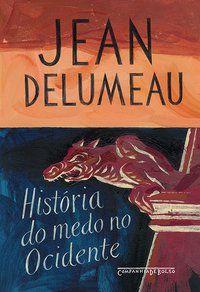 HISTÓRIA DO MEDO NO OCIDENTE, 1300-1800 - DELUMEAU, JEAN