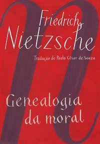 GENEALOGIA DA MORAL - NIETZSCHE, FRIEDRICH