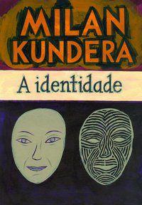 A IDENTIDADE - KUNDERA, MILAN