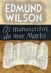OS MANUSCRITOS DO MAR MORTO - WILSON, EDMUND