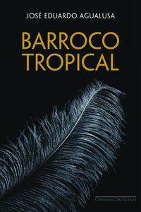 BARROCO TROPICAL - AGUALUSA, JOSÉ EDUARDO