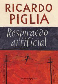 RESPIRAÇÃO ARTIFICIAL - PIGLIA, RICARDO