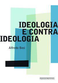 IDEOLOGIA E CONTRAIDEOLOGIA - BOSI, ALFREDO