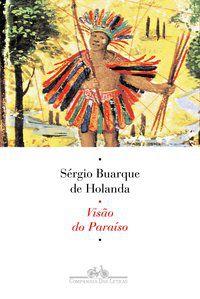 VISÃO DO PARAÍSO - HOLANDA, SÉRGIO BUARQUE DE