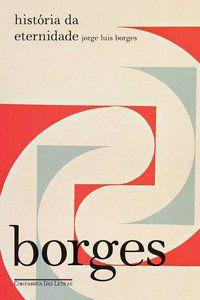 HISTÓRIA DA ETERNIDADE - BORGES, JORGE LUIS