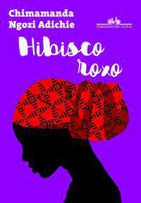 HIBISCO ROXO - ADICHIE, CHIMAMANDA NGOZI