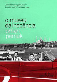 O MUSEU DA INOCÊNCIA - PAMUK, ORHAN