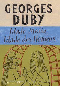 IDADE MÉDIA IDADE DOS HOMENS - DUBY, GEORGES