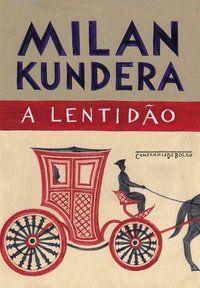 A LENTIDÃO - KUNDERA, MILAN