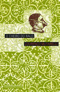 O CHEIRO DO RALO - MUTARELLI, LOURENÇO