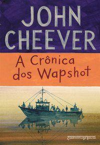A CRÔNICA DOS WAPSHOT - CHEEVER, JOHN