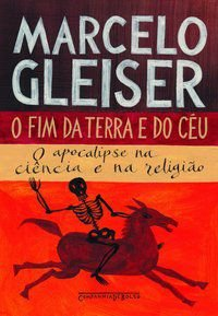 O FIM DA TERRA E DO CÉU - GLEISER, MARCELO