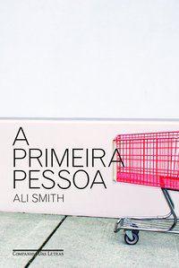 A PRIMEIRA PESSOA - SMITH, ALI