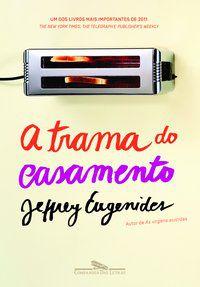 A TRAMA DO CASAMENTO - EUGENIDES, JEFFREY