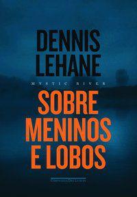 SOBRE MENINOS E LOBOS - MYSTIC RIVER - LEHANE, DENNIS