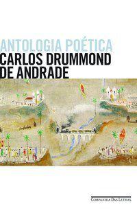 ANTOLOGIA POÉTICA - ANDRADE, CARLOS DRUMMOND DE