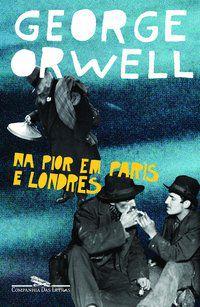 NA PIOR EM PARIS E LONDRES - ORWELL, GEORGE