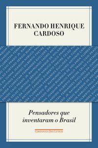 PENSADORES QUE INVENTARAM O BRASIL - CARDOSO, FERNANDO HENRIQUE