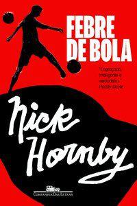 FEBRE DE BOLA - HORNBY, NICK